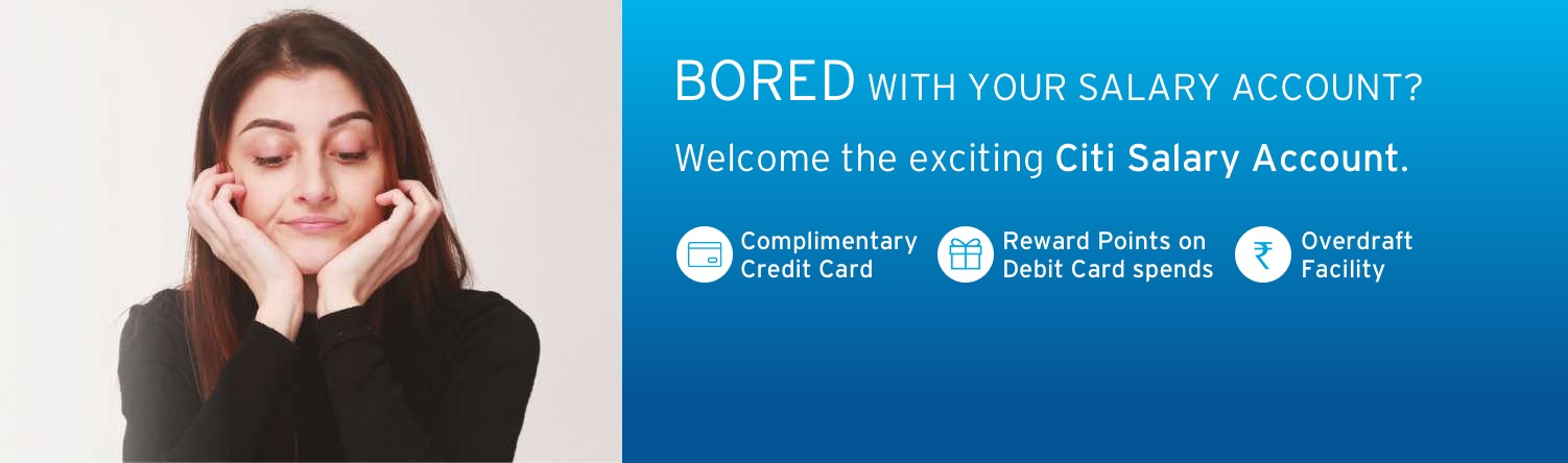 BORED WITH YOUR SALARY ACCOUNT? Welcome the exciting Citi Salary Account.
